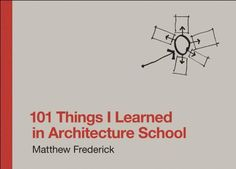 101 Things I Learned in Architecture School by Matthew Frederick Recommended by Pat Dugan