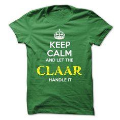 CLAAR - KEEP CALM AND LET THE CLAAR HANDLE IT - #hoodie dress #moda sweater. BUY-TODAY => https://www.sunfrog.com/Valentines/CLAAR--KEEP-CALM-AND-LET-THE-CLAAR-HANDLE-IT.html?68278