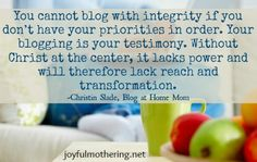 You cannot blog with integrity if you don't have your priorities in order.
