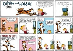 Calvin and Hobbes, TV - NOTHING TO DO! You could read a book! Or write a letter! Or take a walk! When you're old, you'll wish you had more than memories of this tripe to look back on.   ...Undoubtedly.