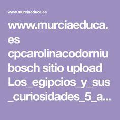 www.murciaeduca.es cpcarolinacodorniubosch sitio upload Los_egipcios_y_sus_curiosidades_5_anios.ppt