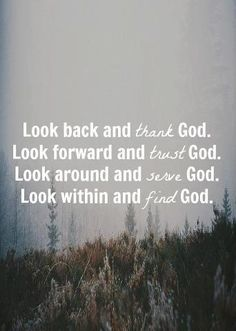 Look back and thank God. Look forward and trust God.   https://www.facebook.com/photo.php?fbid=518063148232080
