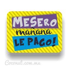 """Letrero para fiestas """"Mesero, mañana le pago"""" disponible en www.coconut.com.mx Síguenos en Facebook https://www.facebook.com/coconutstoremx/"""