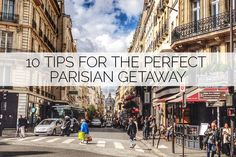 10 Tips for the Perfect Parisian Getaway