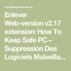 Enlever Web-version v2.17 extension: How To Keep Safe PC – Suppression Des Logiciels Malveillants PC