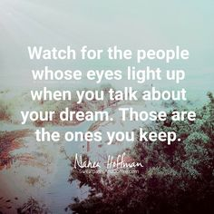 Watch for the ones who light up for you!