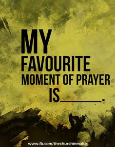 My favourite moment of prayer is… (ask question in comments)