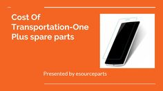 Cost of transportation one plus spare parts