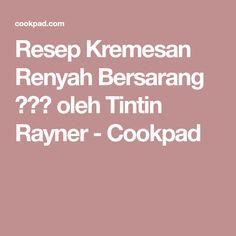 Resep Kremesan Renyah Bersarang  oleh Tintin Rayner - Cookpad