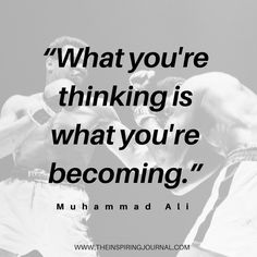 What you're thinking is what you're becoming - Muhammad Ali Quotes