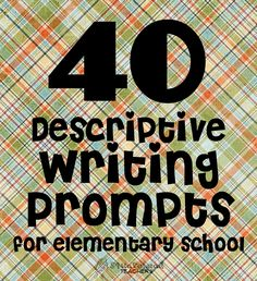 40 descriptive writing prompts for elem school