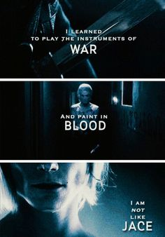 I learned to play the instruments of war and paint in blood I am not like jace-sabastian