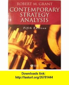Contemporary Strategy Analysis 5th Edition (Fifth Edition) Robert M. Grant ,   ,  , ASIN: B002WAIUMG , tutorials , pdf , ebook , torrent , downloads , rapidshare , filesonic , hotfile , megaupload , fileserve
