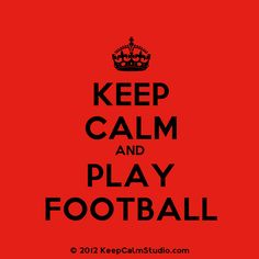 keep calm and... | Keep Calm and Play Football' design on t-shirt, poster, mug and many ...