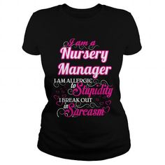 Nursery Manager I Am Allergic To Stupidity I Break Out In Sarcasm T Shirts, Hoodie Sweatshirts