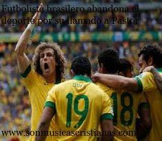 Futbolista brasilero abandona el deporte por su llamado a Pastor