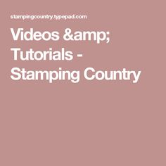 Videos & Tutorials - Stamping Country