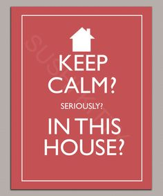 Printable Keep Calm Seriously In this house by SushikittysDesigns, $2.00