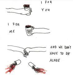- Um pra você. - Um pra mim. - E nós não precisamos morrer sozinhos.