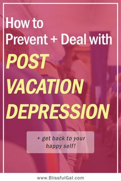 How to Deal with Post Vacation Depression | Post Vacation Blues | Post Holiday Depression | Get Happy After a Vacation | Depression Tips