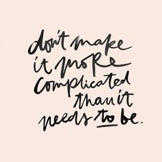 "Lettering inspiration byJullia Lyko (@jullia_lyko) on Instagram. ""Don't make it more complicated than it needs to be."" wise words and nice brush lettering."