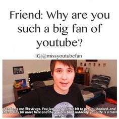 He has explained my love for YouTube.