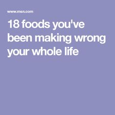 18 foods you've been