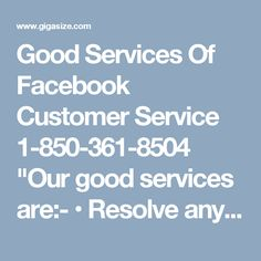 """Good Services Of Facebook Customer Service 1-850-361-8504""""Our good services are:- • Resolve any kind of Facebook issues. • Recover your hacked Facebook account password • Provide the best technical aid Make a call on Facebook Customer Service number 1-850-361-8504 and get our services at no price. For More Information visit on http://www.monktech.net/facebook-customer-care-service-hacked-account.html """""""