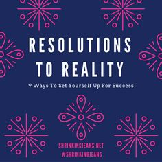 9 Ways To Make Your Resolutions A Reality