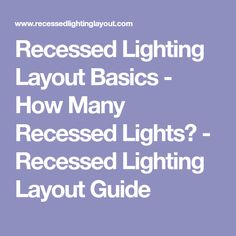 Learn how to choose the best light bulb types to install in your recessed lighting layout basics how many recessed lights recessed lighting layout guide mozeypictures Choice Image