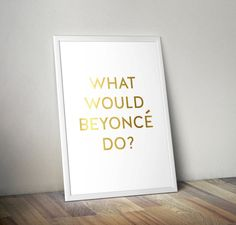 What Would Beyonce Do? Digital Print - Digital Download - Printable - Instant Download on Etsy, $4.00