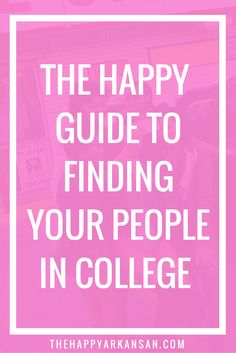 The Happy Guide To Finding Your People In College | College is stressful, but it can be even more stressful when you feel all alone. Click through to the blog to find out all about my guide to finding your people in college. Also click through for a chance to attend a fun webinar all about the things I wish I knew before college.