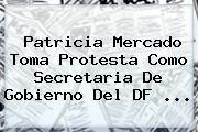 http://tecnoautos.com/wp-content/uploads/imagenes/tendencias/thumbs/patricia-mercado-toma-protesta-como-secretaria-de-gobierno-del-df.jpg Patricia Mercado. Patricia Mercado toma protesta como secretaria de Gobierno del DF ..., Enlaces, Imágenes, Videos y Tweets - http://tecnoautos.com/actualidad/patricia-mercado-patricia-mercado-toma-protesta-como-secretaria-de-gobierno-del-df/