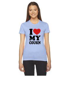 I love my cousin - Women's Tee