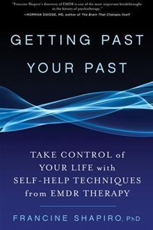 Getting Past Your Past: Take Control of Your Life with Self-Help Techniques from EMDR Therapy by Francine Shapiro. Getting Past Your Past: Take Control of Your Life With Self-Help Techniques from EMDR Therapy. Believe, Parents Divorce, Autogenic Training, Journey, Human Condition, What To Read, Change, Self Improvement, Self Help