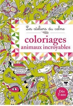 Les ateliers du calme : Coloriages animaux incroyables - Faratiana Andriamanga , Claire de Moulor. 64 Pages, Couverture souple. 21 x 29,8 cm. #livre #animaux #coloriages