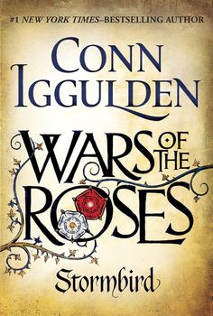 WAR OF THE ROSES: STORMBIRD by Conn Iggulden -- The first book in #1 New York Times–bestselling author Conn Iggulden's brilliant new historical series about two families who plunged England into a devastating, decades-long civil war.