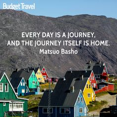 """""""Every day is a journey, and the journey itself is home."""" -Matsuo Basho- Budget Travel Travel Quote"""