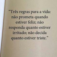"""Quatro regras básica para viver: """"Não prometa quando estiver feliz; não responda…"""