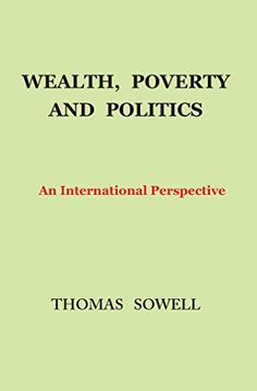 Wealth, Poverty and Politics: An International Perspective BY Thomas Sowell @ http://www.tsowell.com