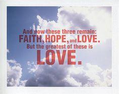 Faith + Hope + Love    My grandfather's favorite scripture