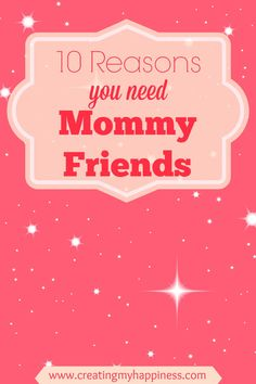 Whether it's for advice, a shoulder to cry on, or someone to laugh with, here's 10 reasons every mom needs mommy friends.