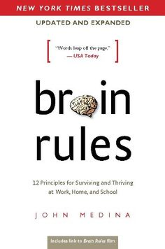Brain Rules (Updated and Expanded): 12 Principles for Surviving and Thriving at…