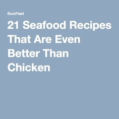 21 Seafood Recipes That Are Even Better Than Chicken