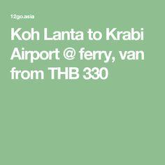 Koh Lanta to Krabi Airport @ ferry, van from THB 330