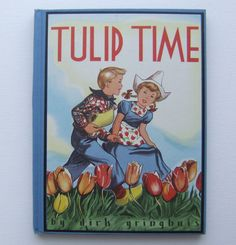 Tulip Time by Dirk Gringhuis. Pristine Vintage 1951 Beautifully Illustrated Children's Picture Book.