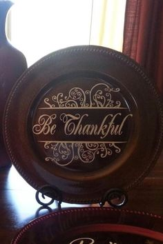 Beige colored Be Thankful design looks great on a brown or bronze charger. Sized to fit within an 8 circle but can customize to whatever you need.