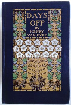 Days Off by Henry Van Dyke, New York: Charles Scribner's Sons 1910, 7th reprint | Beautiful Antique Books