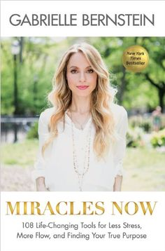 Miracles Now: 108 Life-Changing Tools for Less Stress, More Flow, and Finding Your True Purpose by Gabrielle Bernstein http://www.amazon.com/dp/1401944345/ref=cm_sw_r_pi_dp_EFlKtb14K79Y9300