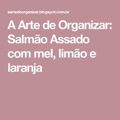 A Arte de Organizar: Salmão Assado com mel, limão e laranja